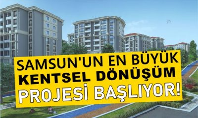 Samsun'un En Büyük Kentsel Dönüşüm Projesi Başlıyor!