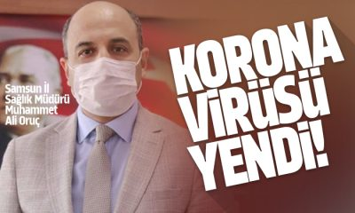 Samsun İl Sağlık Müdürü Oruç korona virüsü yendi