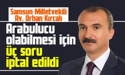 Milletvekili Kırcalı'nın arabulucu olabilmesi için üç soru iptal edildi!