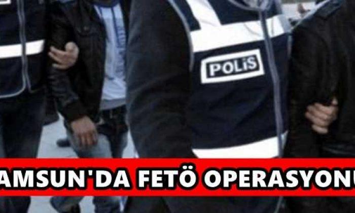 Samsun'da FETÖ Operasyonu! Çok Sayıda Gözaltı Var
