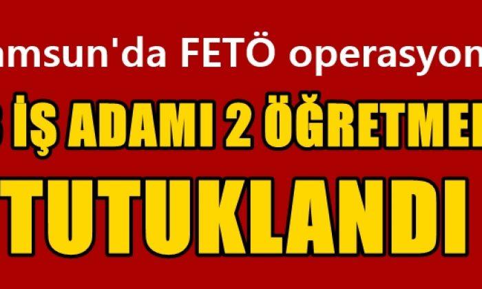 Samsun'da Fetö Operasyonu