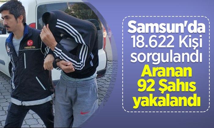 Samsun'da 18.622 Kişi sorgulandı Aranan 92 Şahıs yakalandı