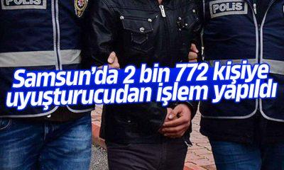Samsun'da 2 bin 772 kişiye uyuşturucudan işlem yapıldı