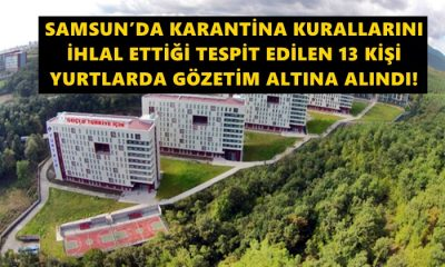 Samsun'da Karantinayı İhlal Eden 13 Kişi Yurda Yerleştirildi!