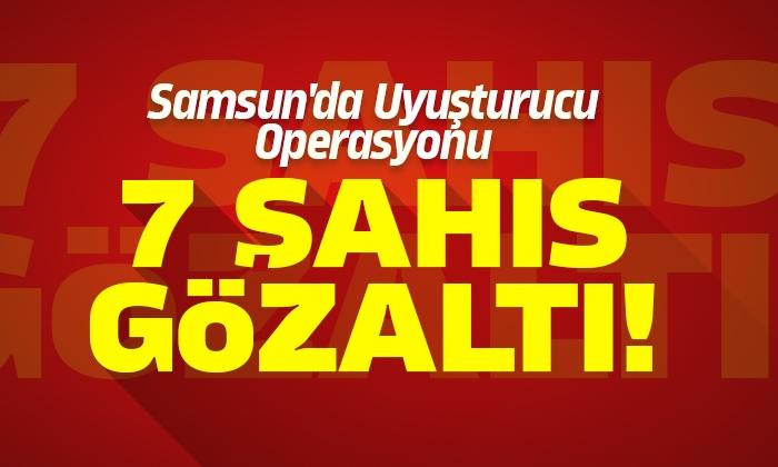 Samsun'da Uyuşturucu Madde Ele Geçirilerek 7 şahıs gözaltına alındı