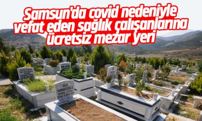 Samsun'da covid nedeniyle vefat eden sağlık çalışanlarına ücretsiz mezar yeri