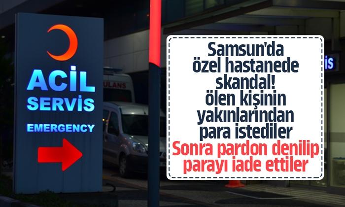 Samsun'da özel hastanenin aldığı ücret aileye geri ödendi