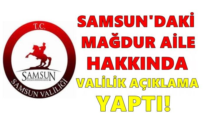 Samsun'daki Mağdur Aile Hakkında Valilik Açıklama Yaptı