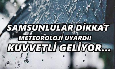 Samsunlular Dikkat Meteoroloji Uyardı! Kuvvetli Geliyor…