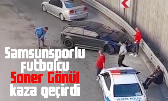 Samsunsporlu futbolcu Soner Gönül kaza geçirdi