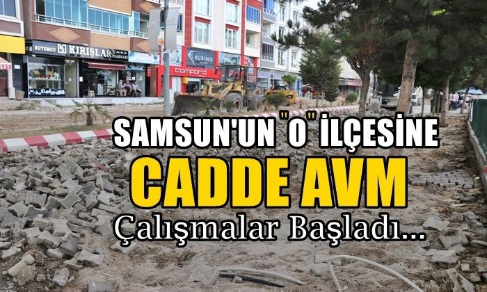 Samsun'un O İlçesine Cadde AVM Çalışmalar Başladı