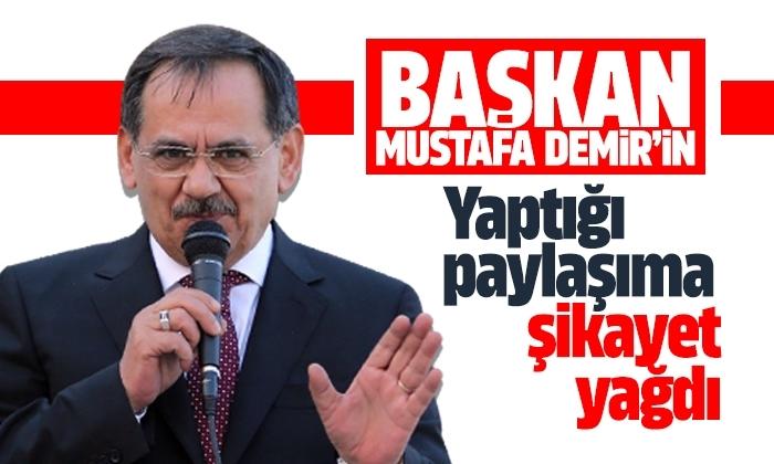 Başkan Mustafa Demir'in paylaşımına şikayet yağdı