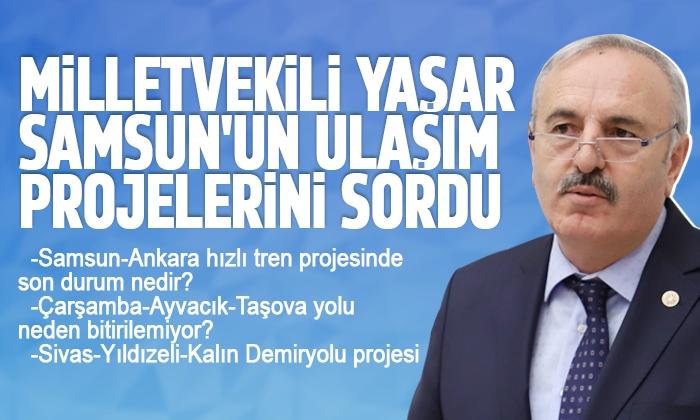 Milletvekili Samsun'un ulaşım projelerini sordu