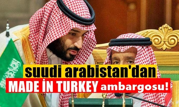 Suudi Arabistan Yönetimi Made İn Turkey Damgalı Ürünlerin Ülkeye Girişini Yasakladı!