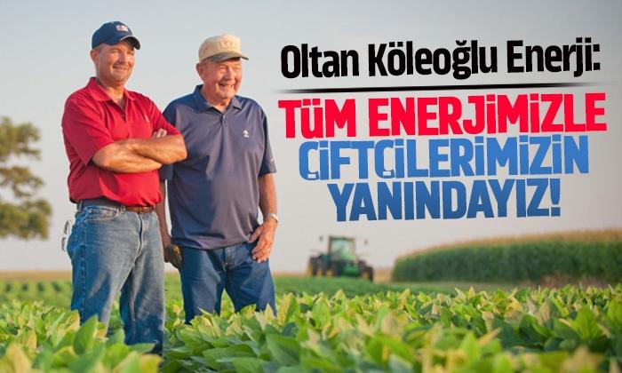 Oltan Köleoğlu Enerji: Tüm çiftçilerimizin yanındayız