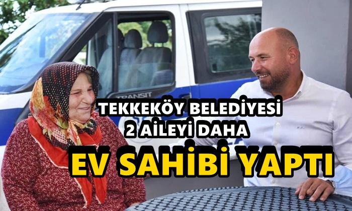 Tekkeköy Belediyesi İki Aileyi Daha Ev Sahibi Yaptı