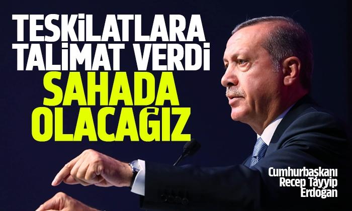 Erdoğan'dan teşkilatlarına araziye çıkın talimatı