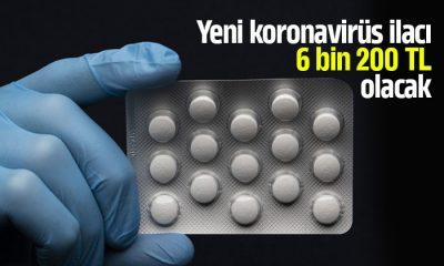 Yeni koronavirüs ilacı 6 bin 200 TL olacak