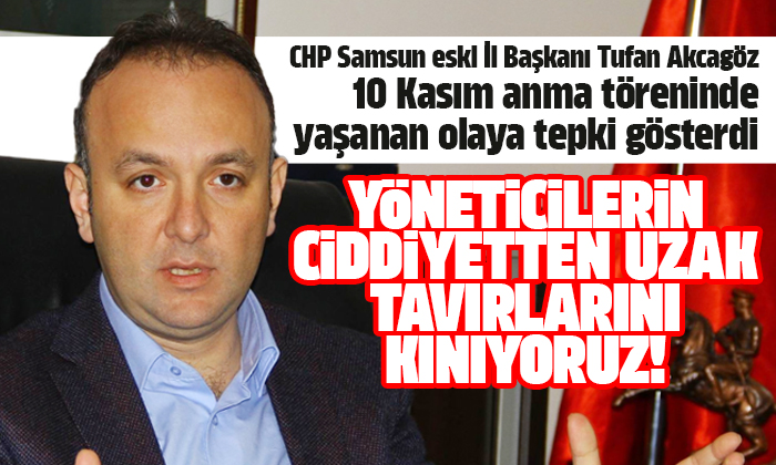 CHP Samsun eski İl Başkanı Tufan Akcagöz anma töreninde yaşanan olaya tepki gösterdi