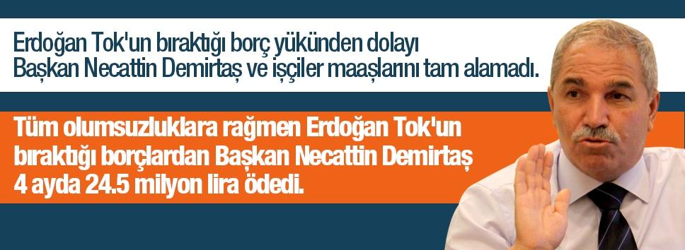 Erdoğan Tok'un bıraktığı borçlardan Başkan Necattin Demirtaş 4 ayda 24.5 milyon lira ödedi