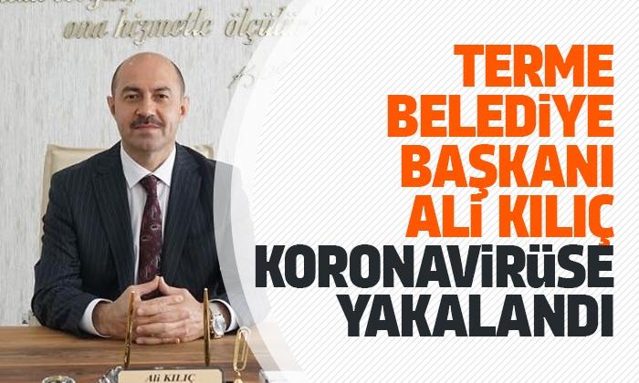 Terme Belediye Başkanı Ali Kılıç koronavirüse yakalandı