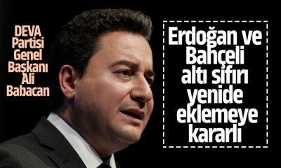 Babacan: Erdoğan ve Bahçeli altı sıfırı yeniden eklemeye kararlı