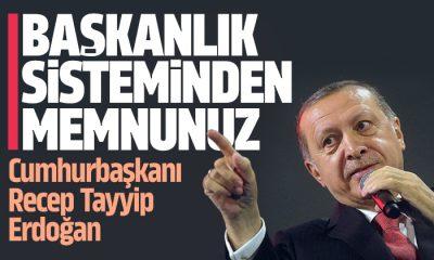 Erdoğan: Başkanlık sisteminden memnunuz devam edeceğiz