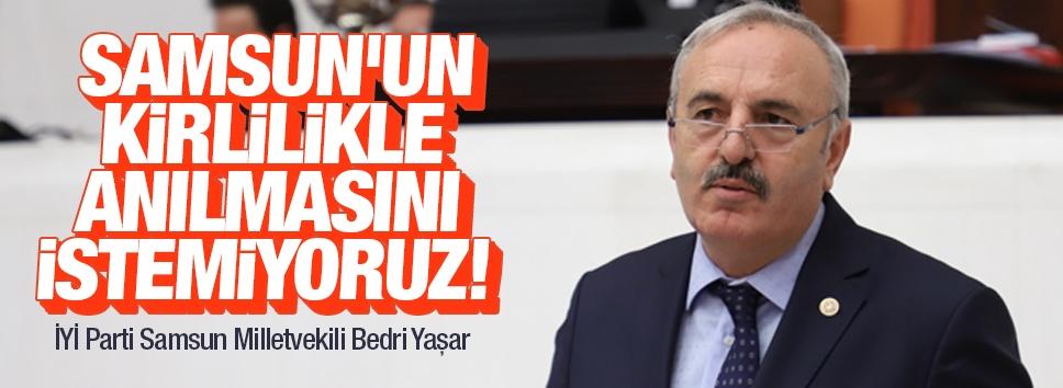 Yaşar: Samsun'un kirlilikle anılmasını istemiyoruz