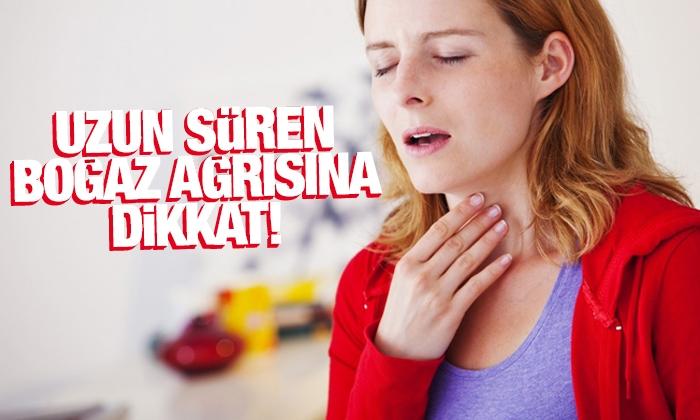 Uzun süren boğaz ağrısına dikkat!