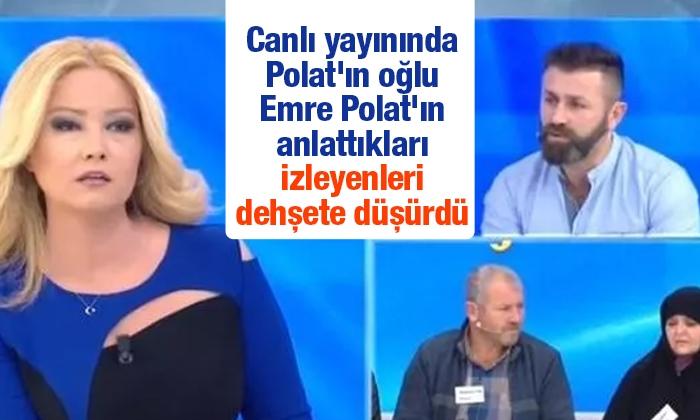 Müge Anlı canlı yayınında Polat'ın oğlu Emre Polat'ın anlattıkları izleyenleri dehşete düşürdü