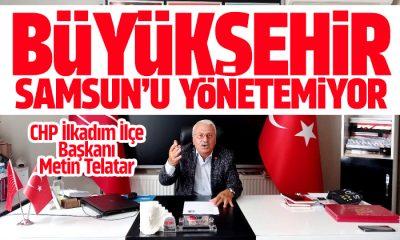 Telatar: Büyükşehir Samsun'u yönetemiyor