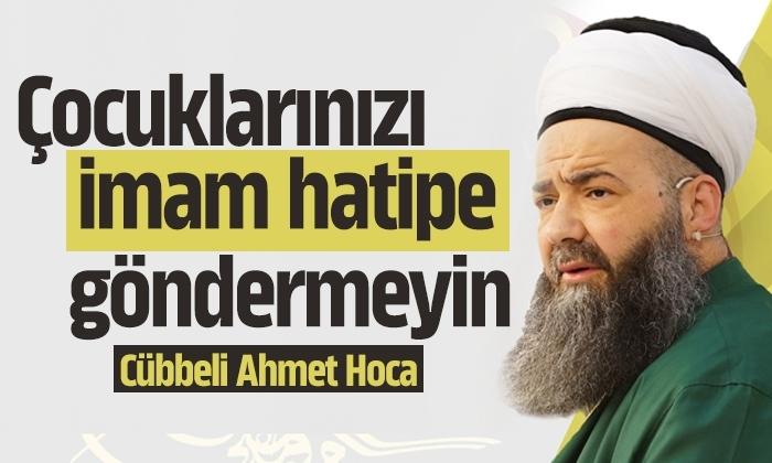Cübbeli Ahmet Hoca: Çocuklarınızı İmam Hatipe göndermeyin