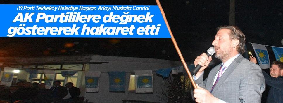 Mustafa Candal, AK Partililere değnek göstererek hakaret etti