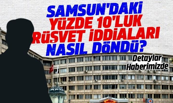 Samsun'daki yüzde 10'luk rüşvet iddiaları
