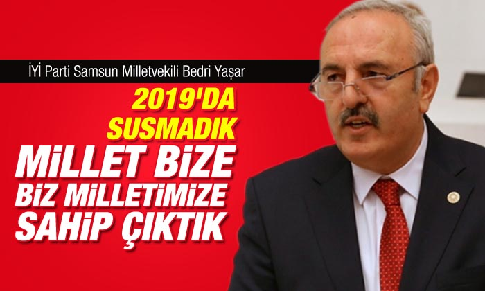 Milletvekili Bedri Yaşar, Milletimizin derdine derman sıkıntısına ortak olma gayretiyle  susmadık