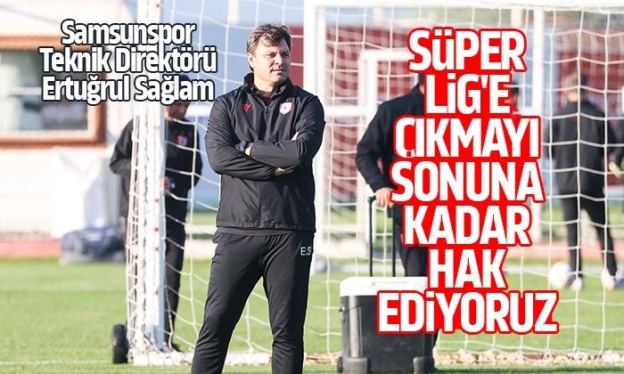 Sağlam: Süper Lig'e çıkmayı sonuna kadar hak ediyoruz