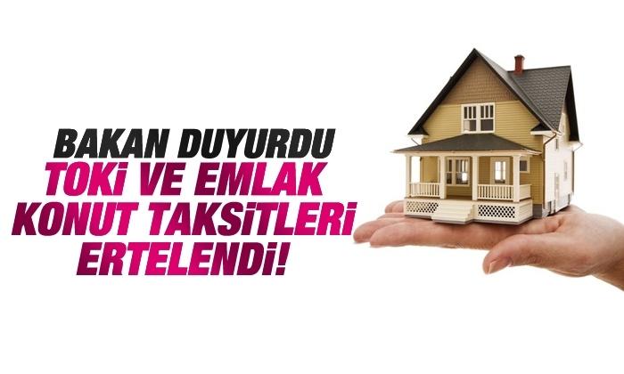 TOKİ ve Emlak Konut taksitleri ertelendi!