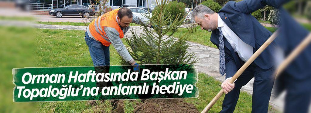 Orman Haftasında Başkan Topaloğlu'na anlamlı hediye