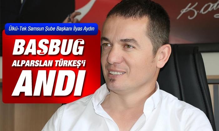 İlyas Aydın, merhum Başbuğ Alparslan Türkeş'i andı