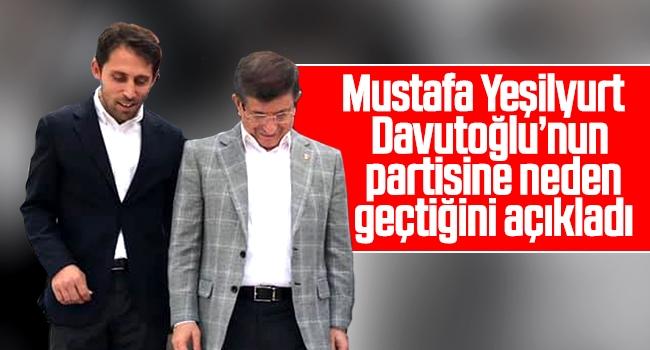 Mustafa Yeşilyurt, Gelecek Partisi'ne geçme sebebini açıkladı