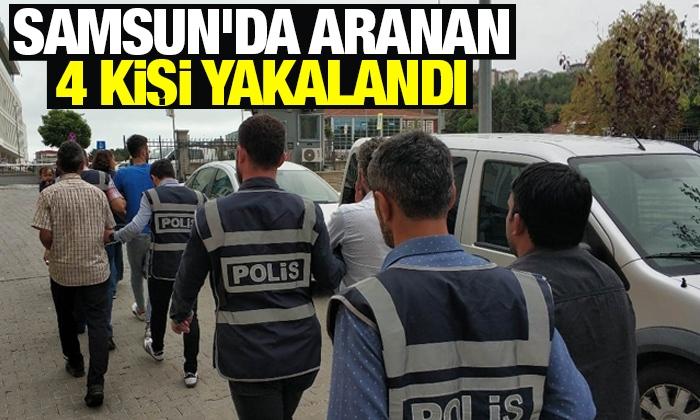 Samsun'da aranan 4 kişi yakalandı!