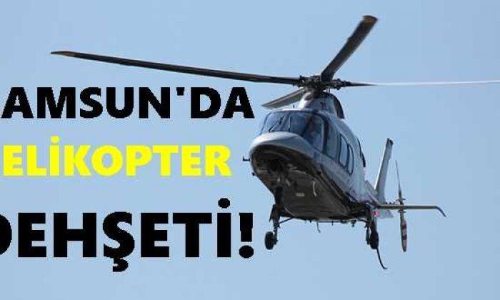 Samsun'da Helikopter Dehşeti!