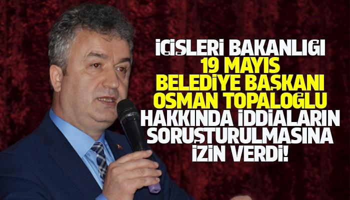 19 Mayıs Belediye Başkanı Osman Topaloğlu Hakkındaki İddiaların Soruşturulmasına İzin!