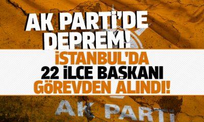 AK Parti İstanbul'da 22 ilçe başkanını görevden aldı