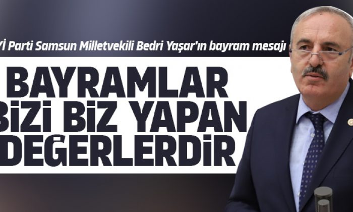 İYİ Parti Samsun Milletvekili Bedri Yaşar'ın kurban bayram mesajı