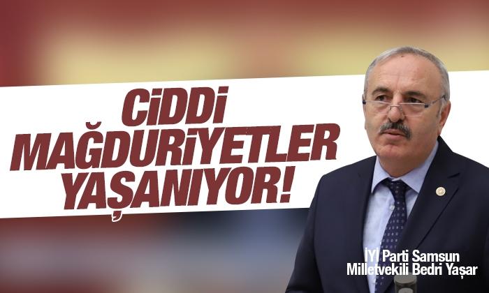 Samsun Milletvekili Bedri Yaşar: Ciddi mağduriyetler yaşanıyor