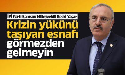Yaşar: Krizin yükünü taşıyan esnafı görmezden gelmeyin