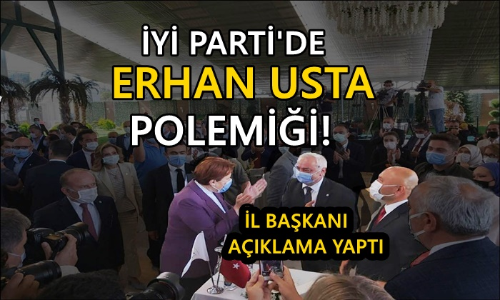 İYİ Parti'de Erhan Usta Polemiği!