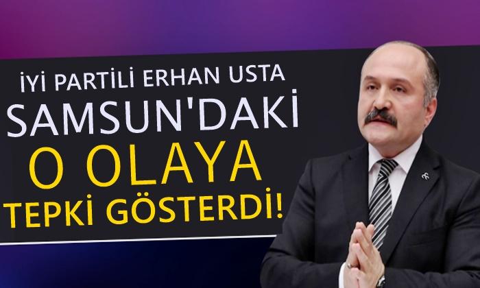 İYİ Partili Erhan Usta'dan Samsun'daki O Olaya Tepki
