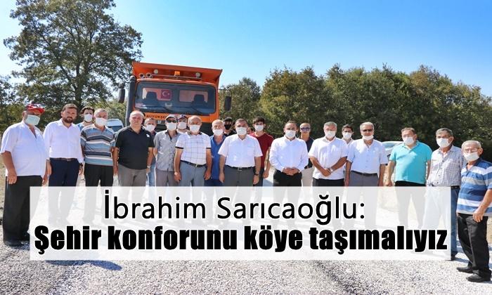 """İbrahim Sarıcaoğlu: """"Şehir konforunu köye taşımalıyız"""""""